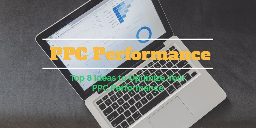 Top 8 Ideas to Optimize Your PPC Performance