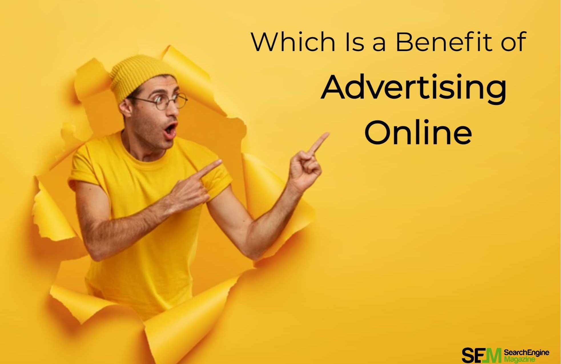 Which is a benefit of advertising online
