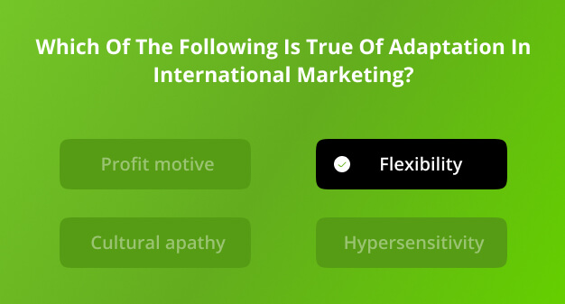 which of the following is true of adaptation in international marketing?